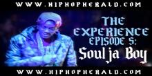 The Experience Episode 5 Soulja Boy